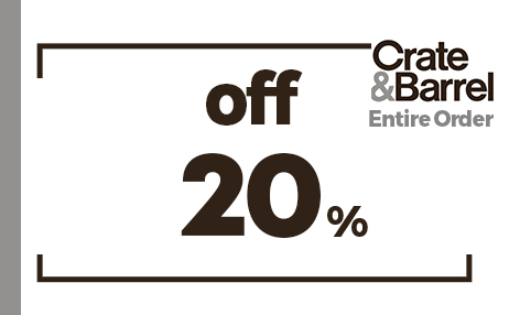 CRATE AND BARREL 20% OFF ENTIRE PURCHASE COUPON